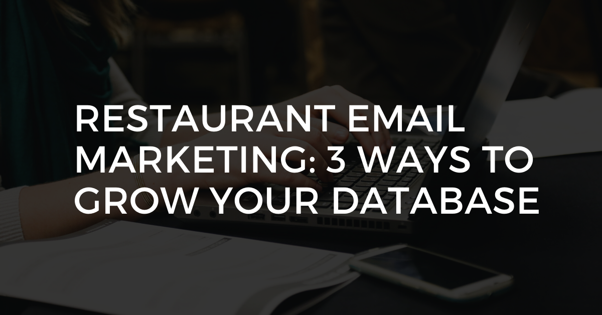 Restaurant Email Marketing: 3 Ways To Grow Your Database