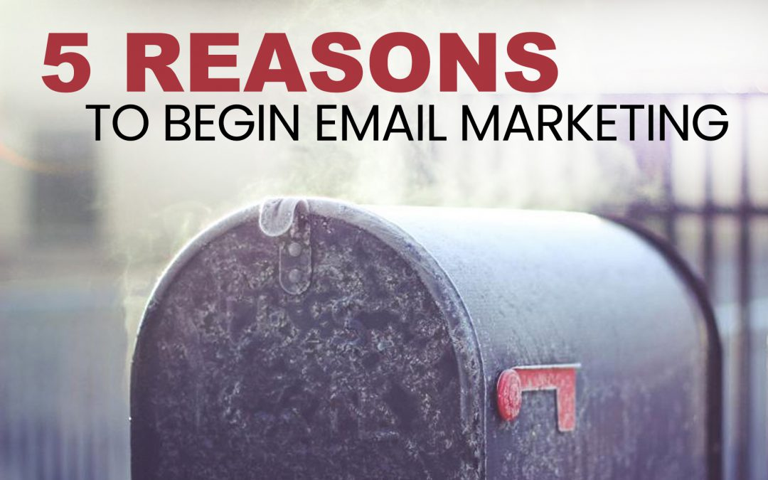 5 Reasons to Begin Email Marketing