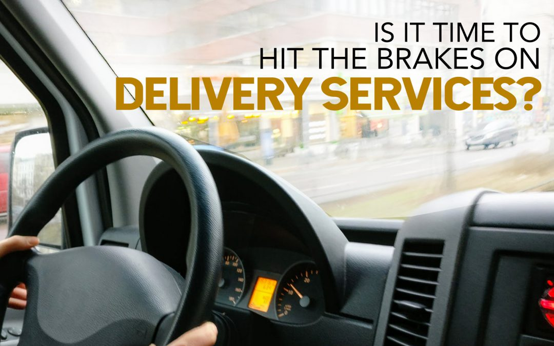 Is It Time To Hit The Brakes On Delivery Services?