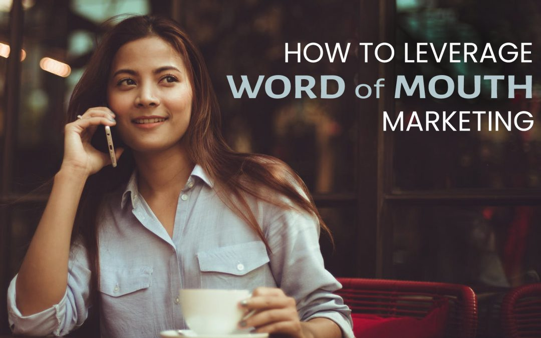 How to Leverage Word of Mouth Marketing