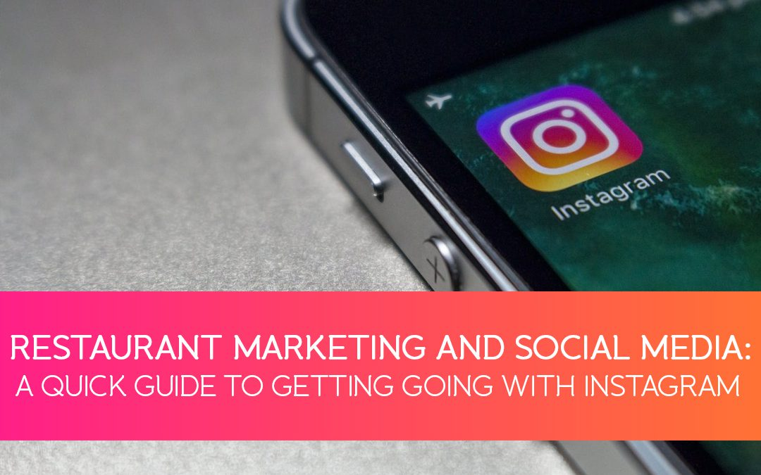Restaurant marketing and social media: A quick guide to getting going with Instagram