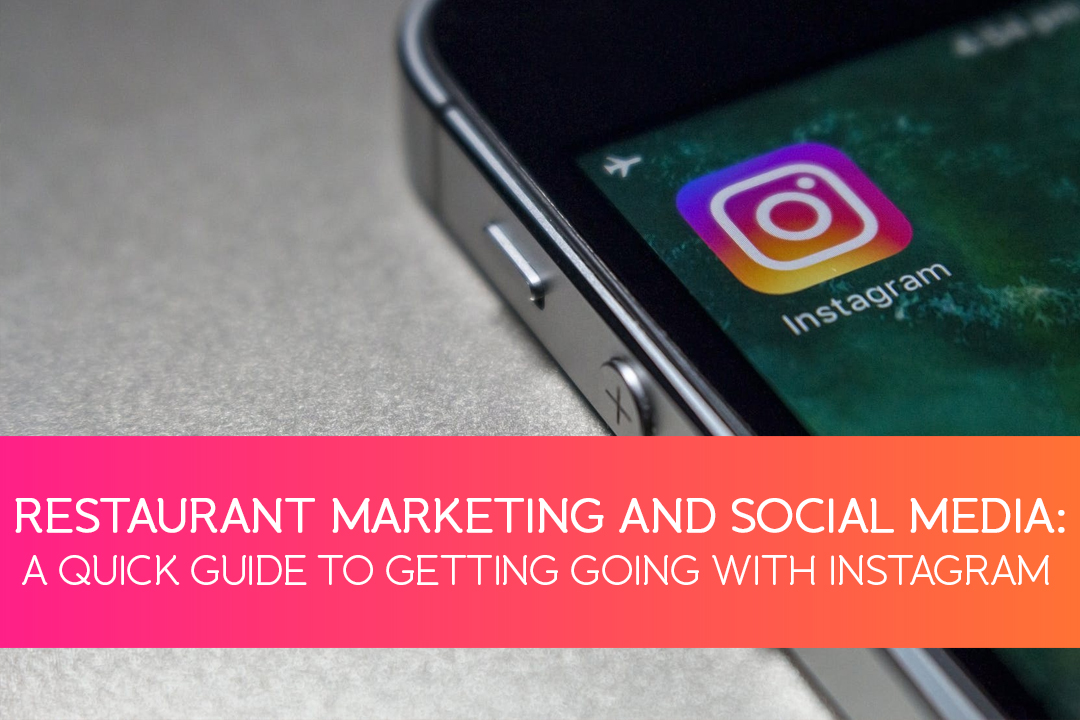 Instagram For Restaurants: A Quick Guide To Getting Started
