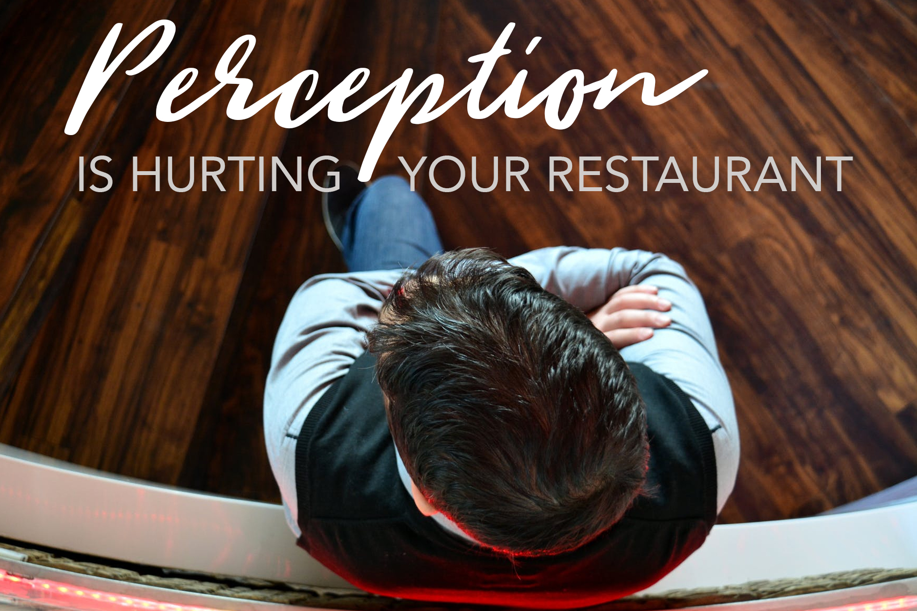 Perception is hurting your restaurant. Here's how to change it.