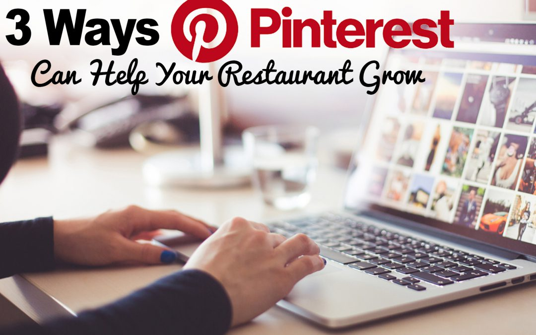 Restaurant Marketing: 3 Ways Pinterest Can Help Your Restaurant Grow