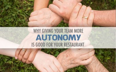Why Giving your Team More Autonomy is Good for Your Restaurant