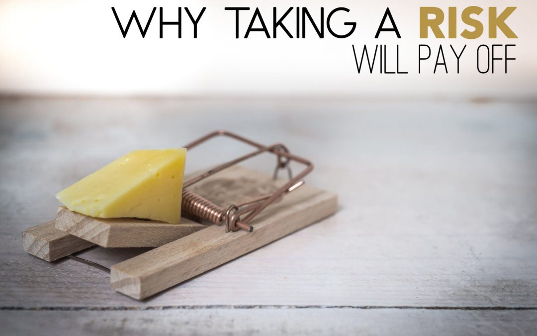 Why Taking a Risk Will Pay Off