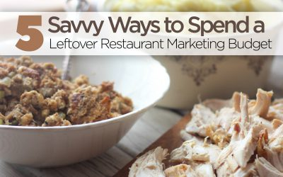 5 Savvy Ways to Spend Leftover Restaurant Marketing Budget