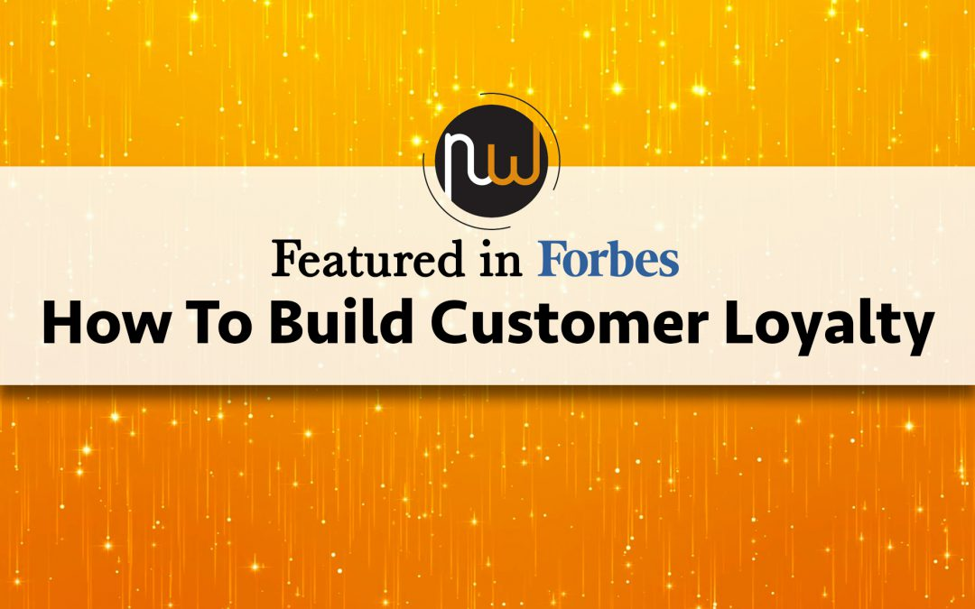 Featured in Forbes: How To Build Customer Loyalty