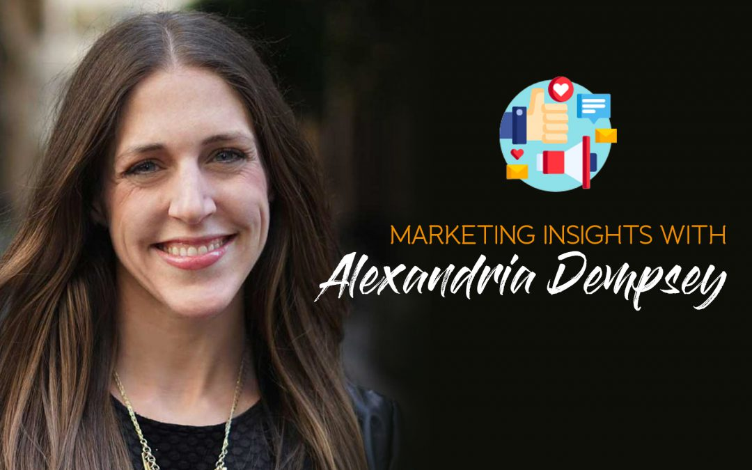 Marketing Insights with Alexandria Dempsey