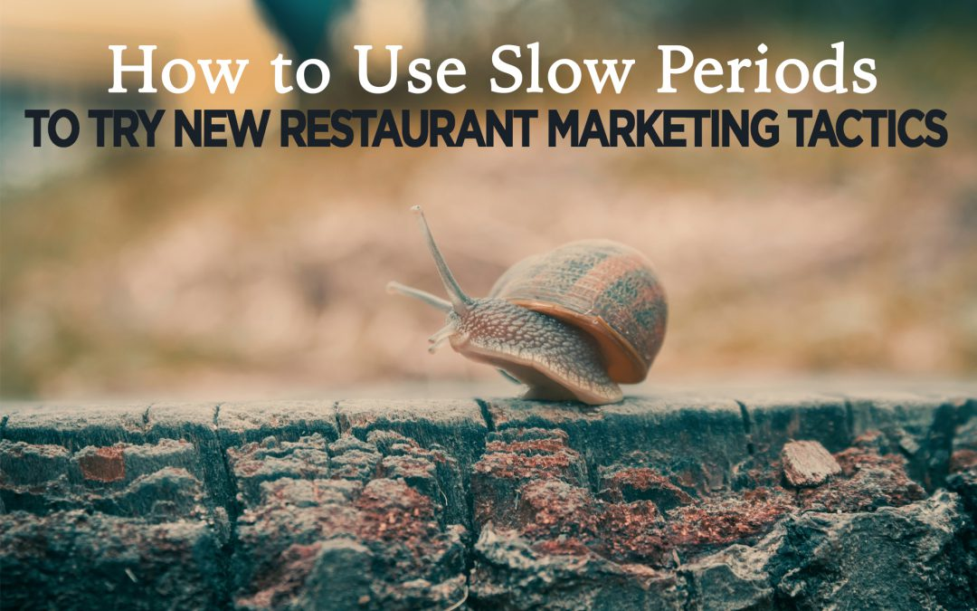How to use slow periods to try new restaurant marketing tactics