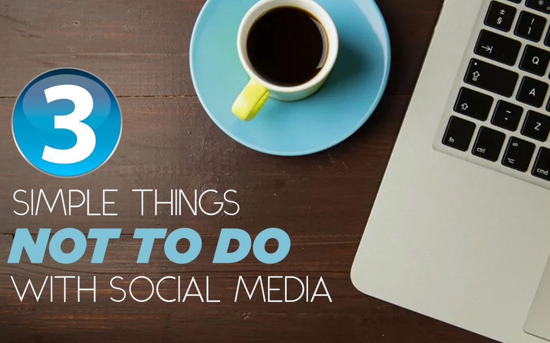 Three Simple Things Not to Do with Social Media