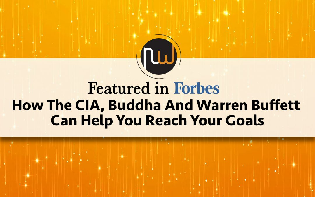 Featured in Forbes: How The CIA, Buddha And Warren Buffett Can Help You Reach Your Goals