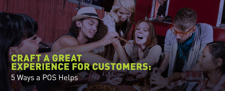 Craft a Great Experience for Customers: 5 Ways a POS Helps