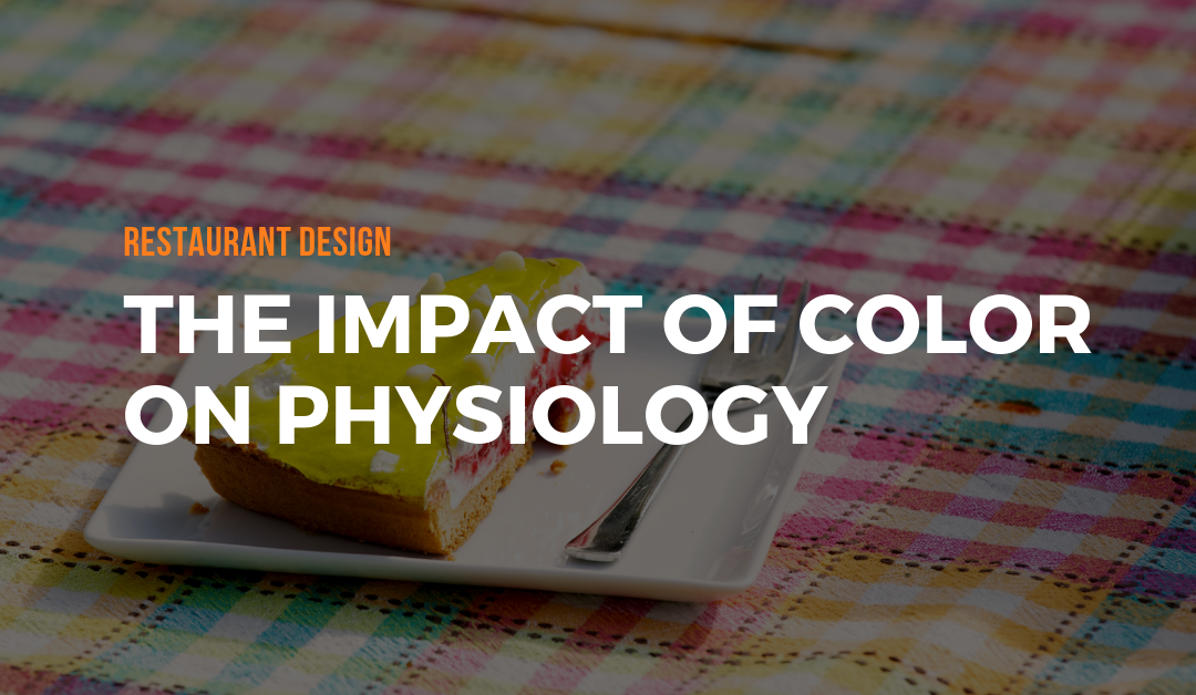 Restaurant Design: The impact of Color on Physiology