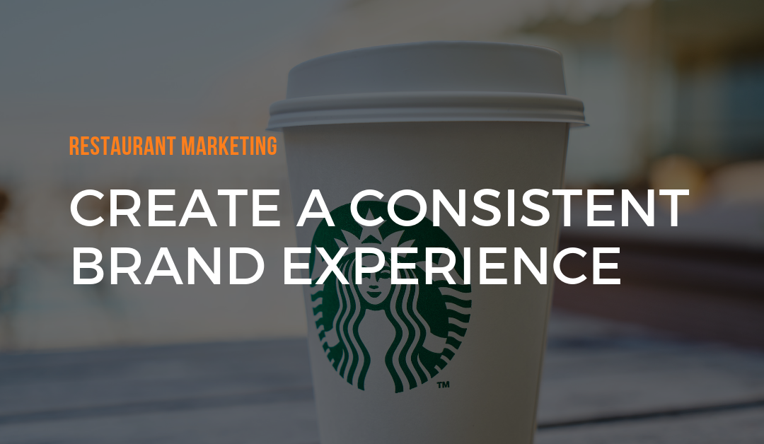 Restaurant Marketing: Create a Consistent Brand Experience