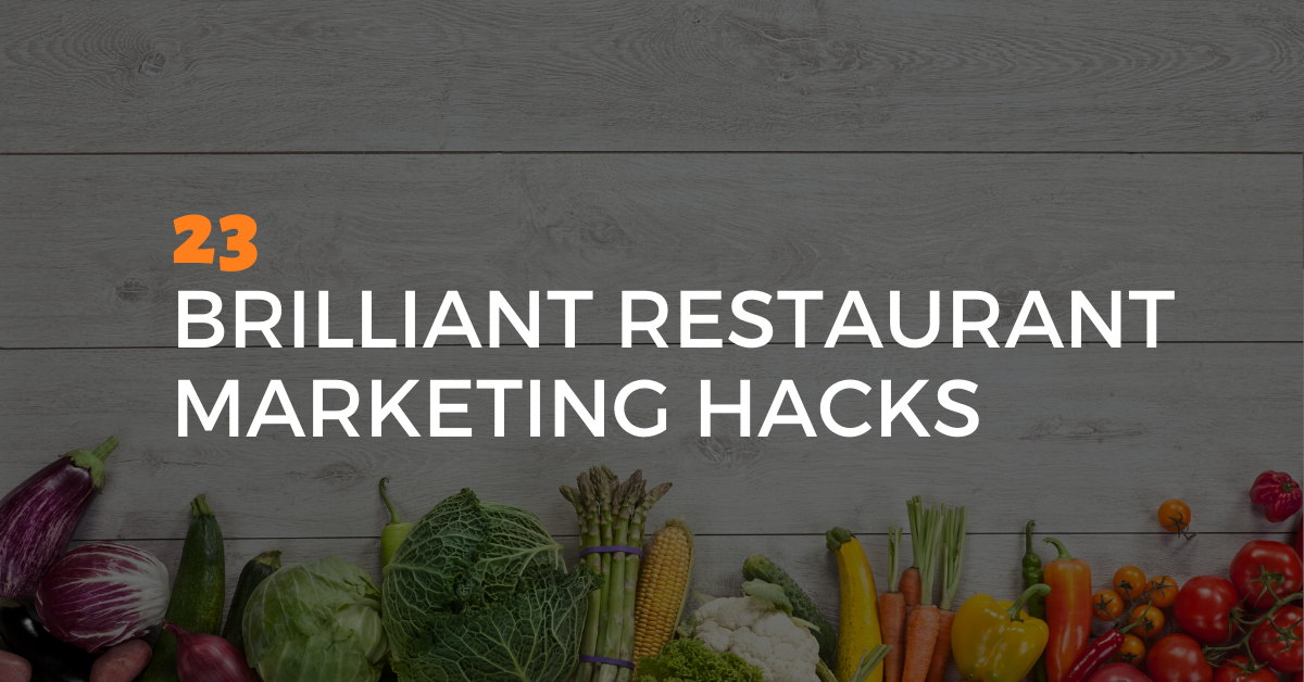 23 Brilliant Restaurant Marketing Hacks You Can't Help But Use